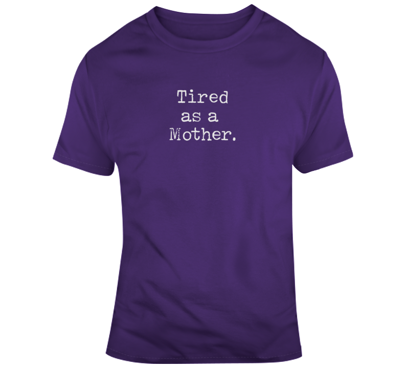 Parenting Tired As A Mother Funny Dark Color T Shirt