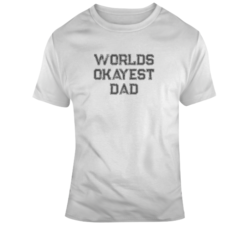 Parenting Worlds Okayest Dad Light Color T Shirt