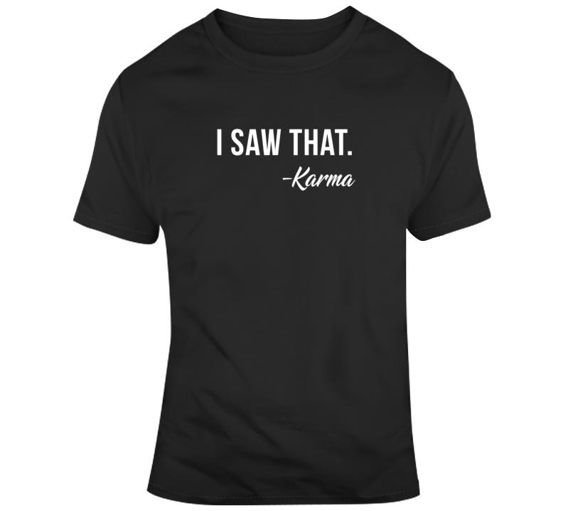 Sarcastic I Saw That Karma Funny Dark Color T Shirt