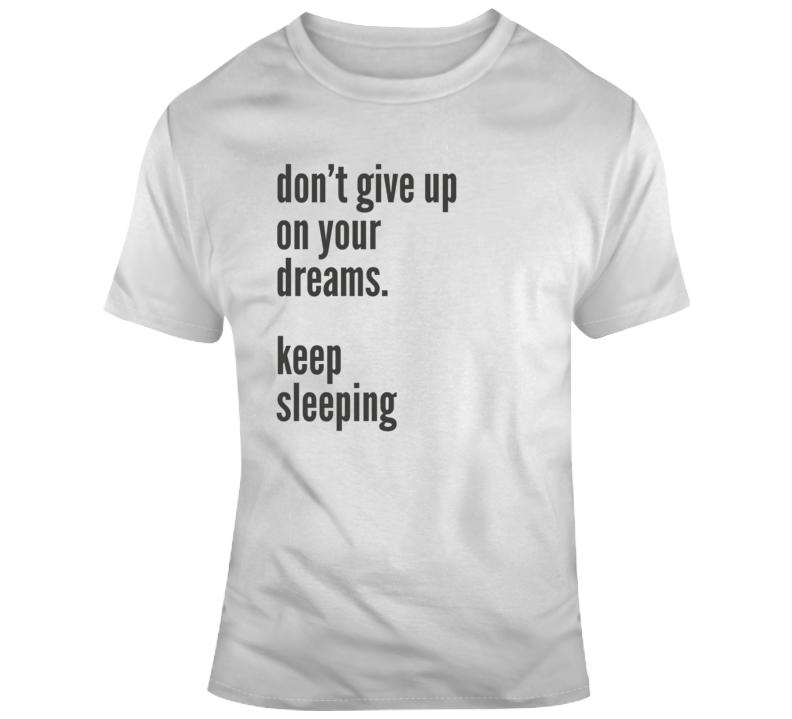 Sarcastic Keep Sleeping Funny Light Color T Shirt