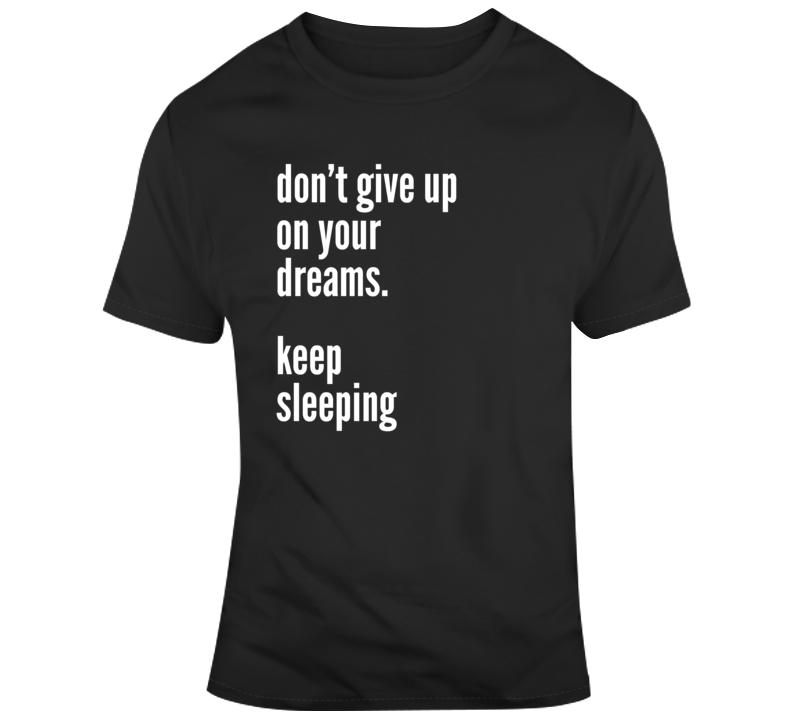 Sarcastic Keep Sleeping Funny Dark Color T Shirt