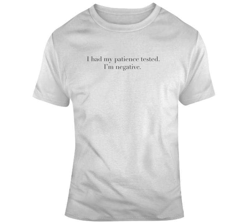 Sarcastic Patience Tested Funny Light Color T Shirt