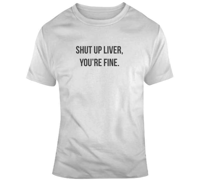 Sarcastic Shut Up Liver Funny Light Color T Shirt