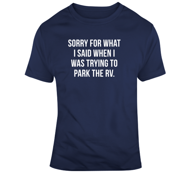 Sarcastic Sorry For What I Said Rv Funny Dark Color T Shirt