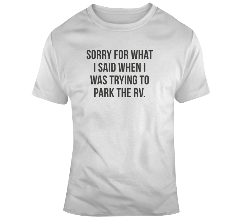 Sarcastic Sorry For What I Said Rv Funny Light Color T Shirt
