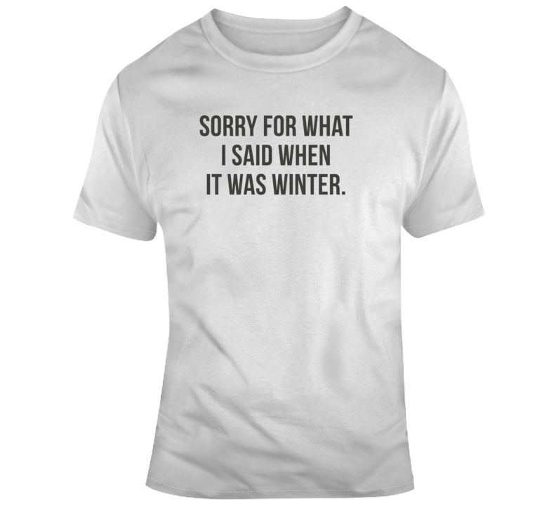Sarcastic Sorry For What I Said Winter Funny Light Color T Shirt