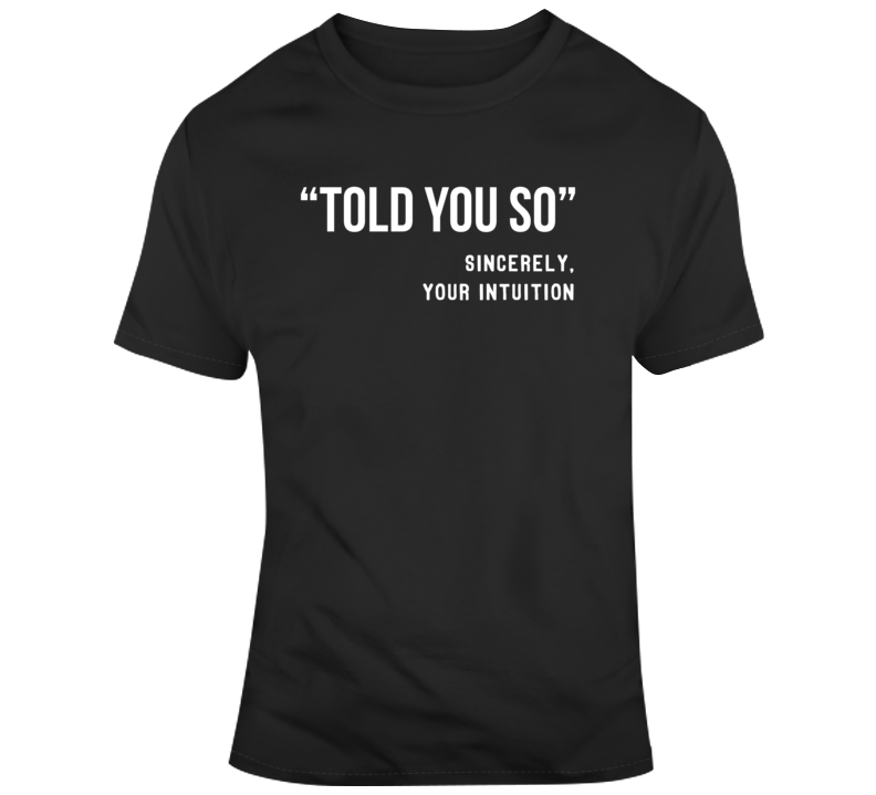 Sarcastic Told You So Intuition Funny Dark Color T Shirt