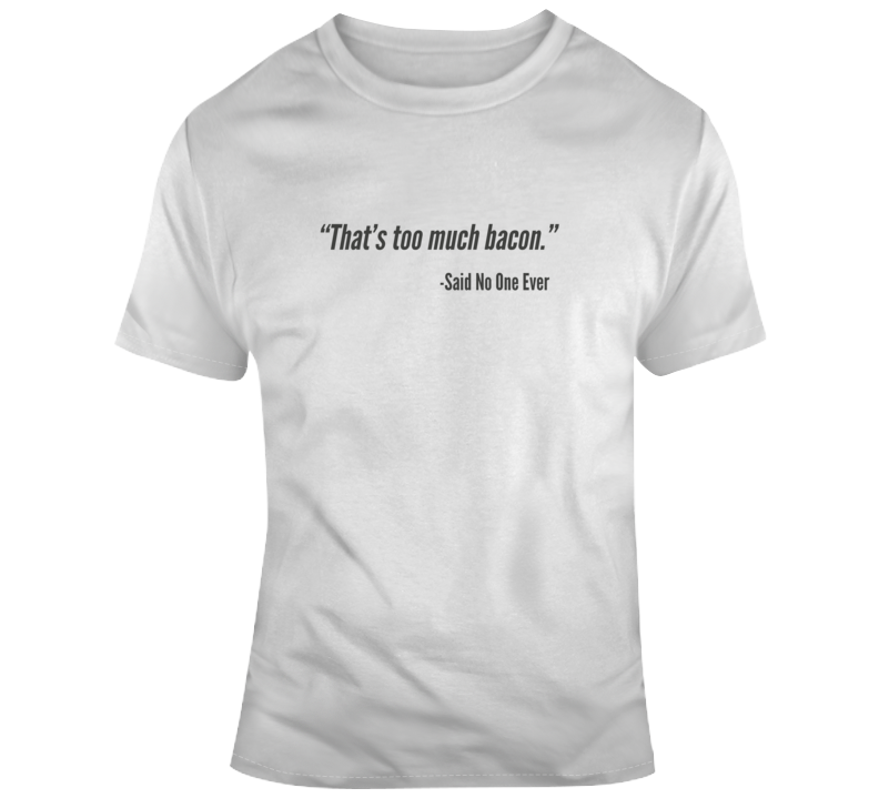 Sarcastic Too Much Bacon Funny Light Color T Shirt