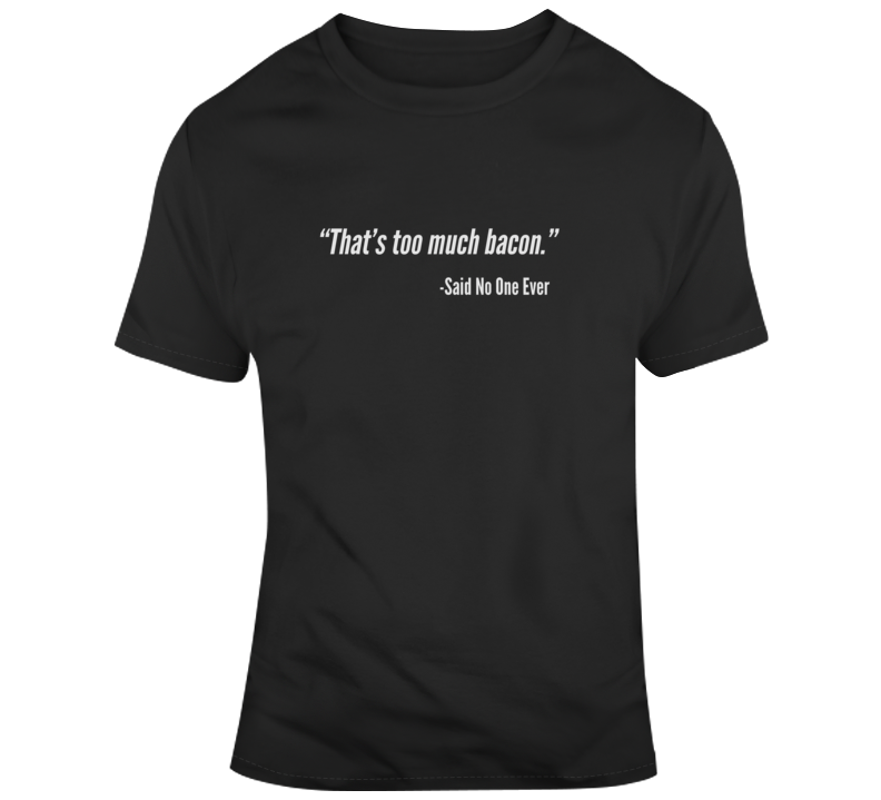 Sarcastic Too Much Bacon Funny Dark Color T Shirt