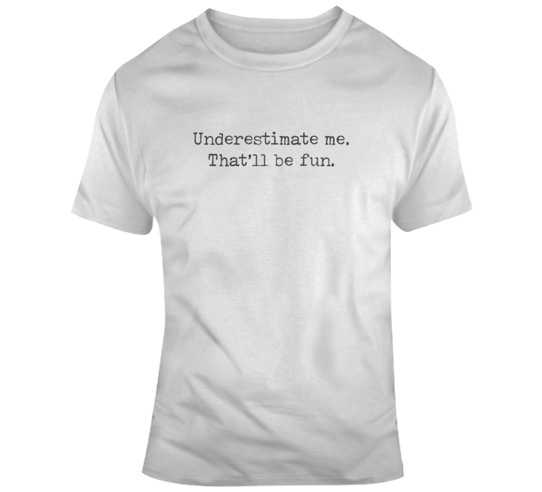 Sarcastic Underestimate Me Funny Light Color T Shirt