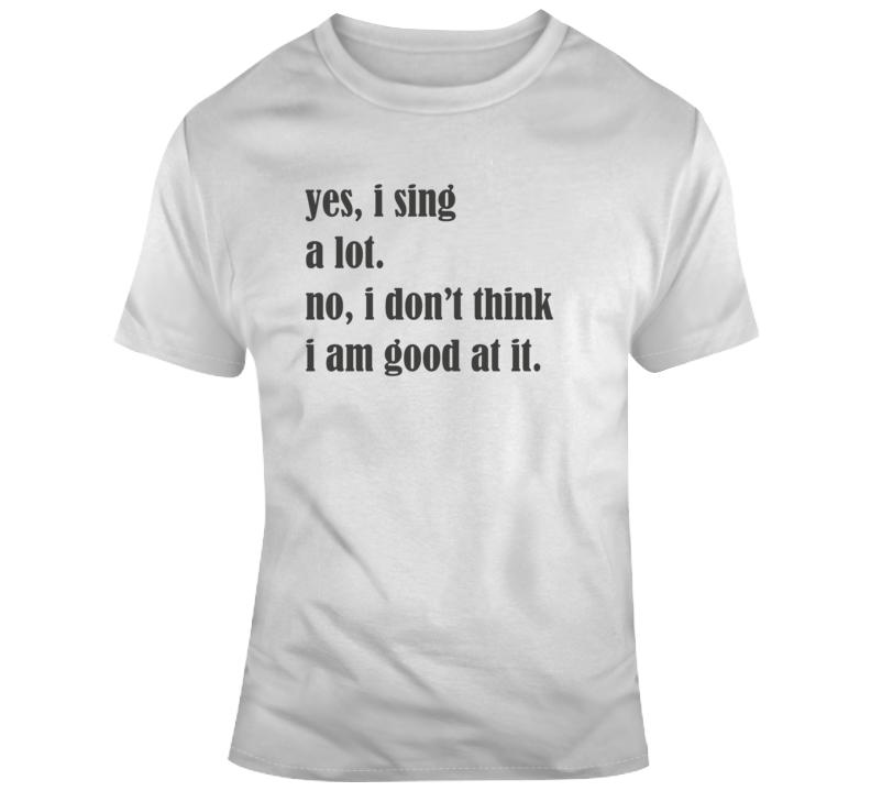 Sarcastic Sing A Lot Funny Light Color T Shirt