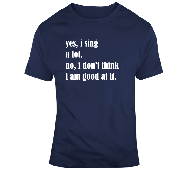 Sarcastic Sing A Lot Funny Dark Color T Shirt