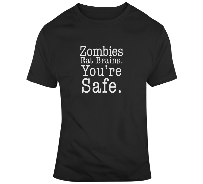 Sarcastic Zombies Eat Brains You're Safe Funny Dark Color T Shirt
