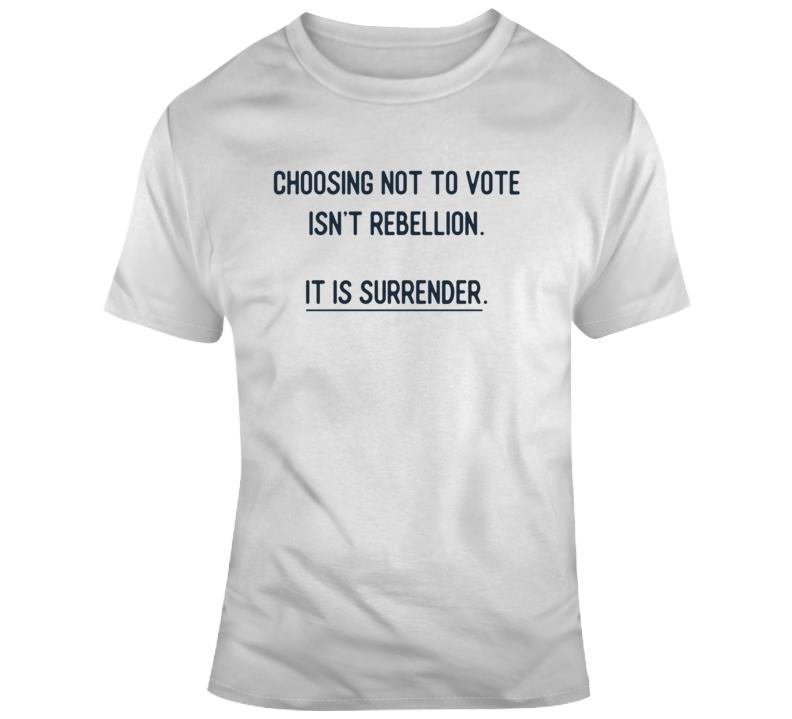 Not Voting Is Surrender Political Light Color T Shirt