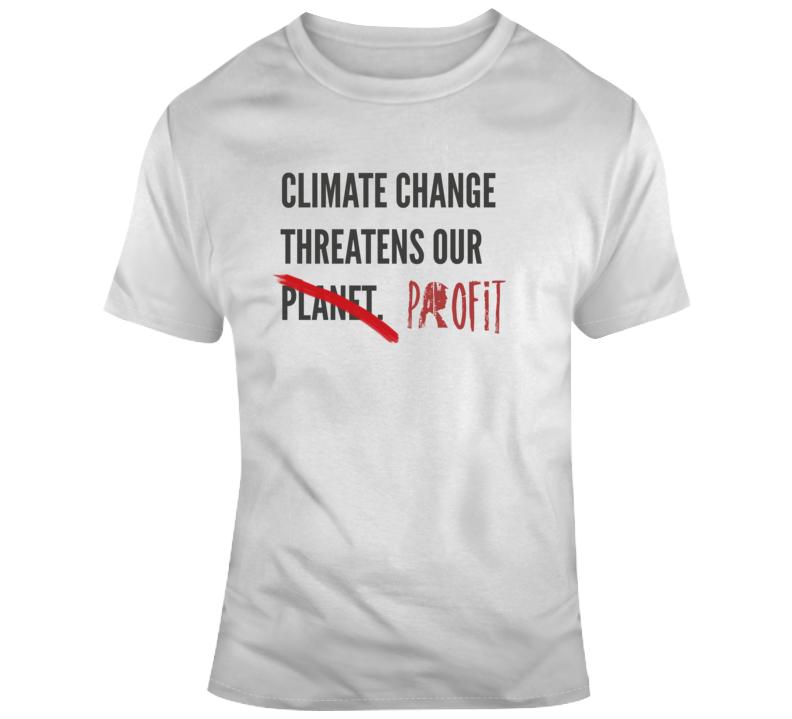 Climate Change Threatens Profit Political Light Color T Shirt