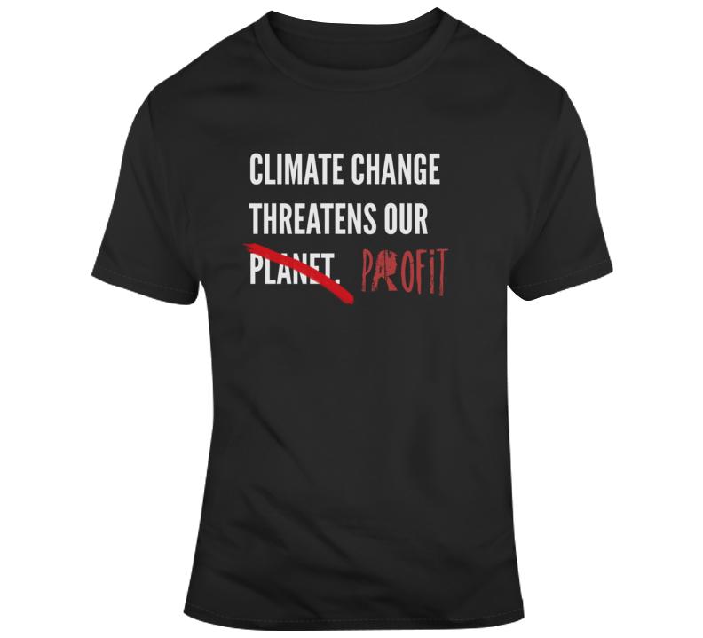 Climate Change Threatens Profit Political Dark Color T Shirt
