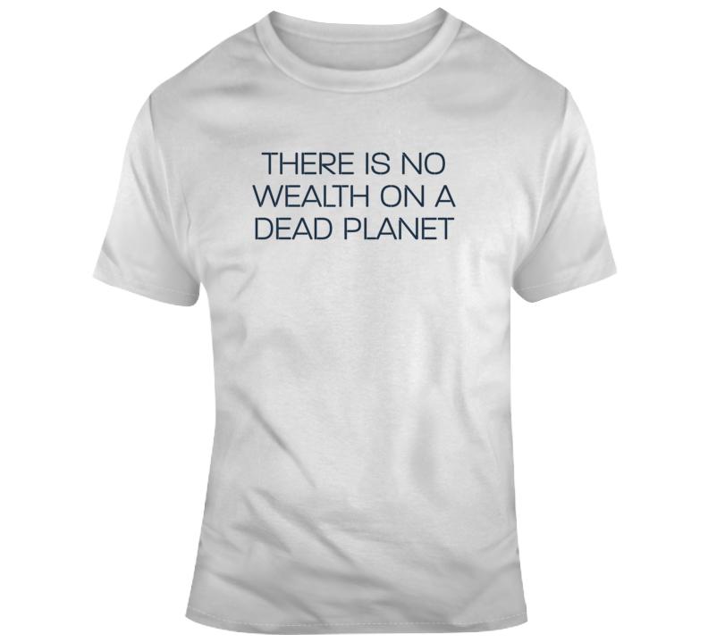 No Wealth On A Dead Plant Political Light Color T Shirt