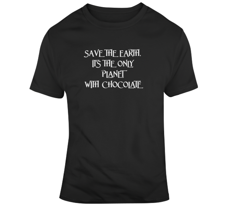 Only Planet With Chocolate Political Dark Color T Shirt