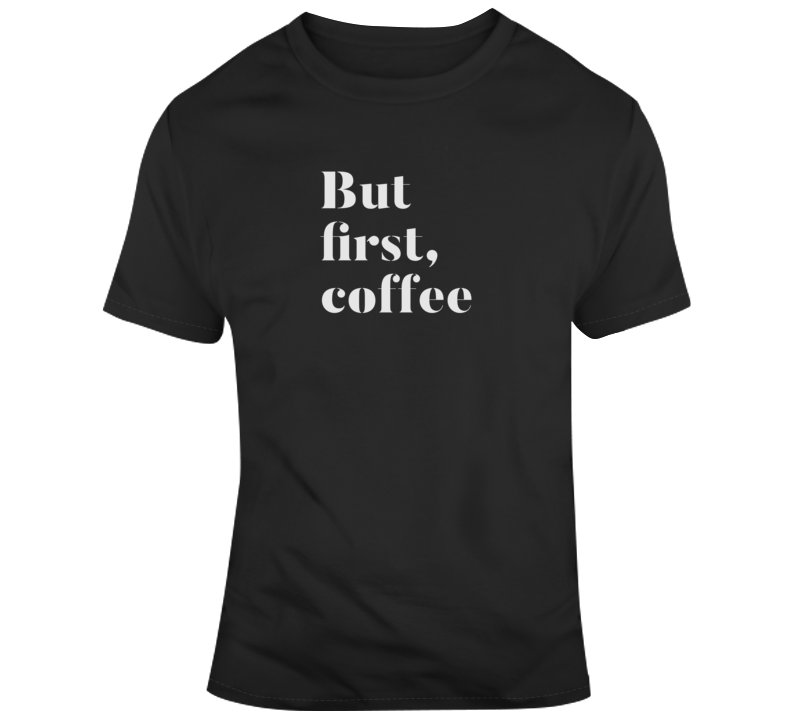 But First Coffee Funny Dark Color T Shirt