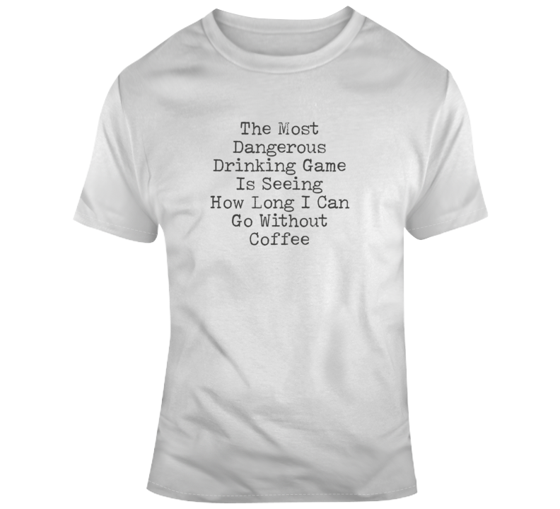 Dangerous Drinking Game Coffee Funny Light Color T Shirt