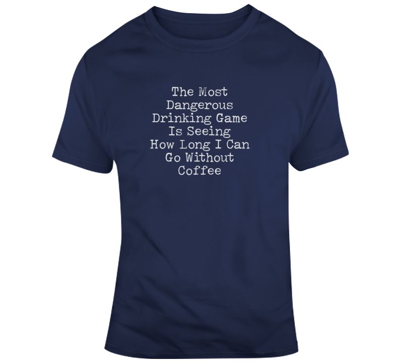 Dangerous Drinking Game Coffee Funny Dark Color T Shirt