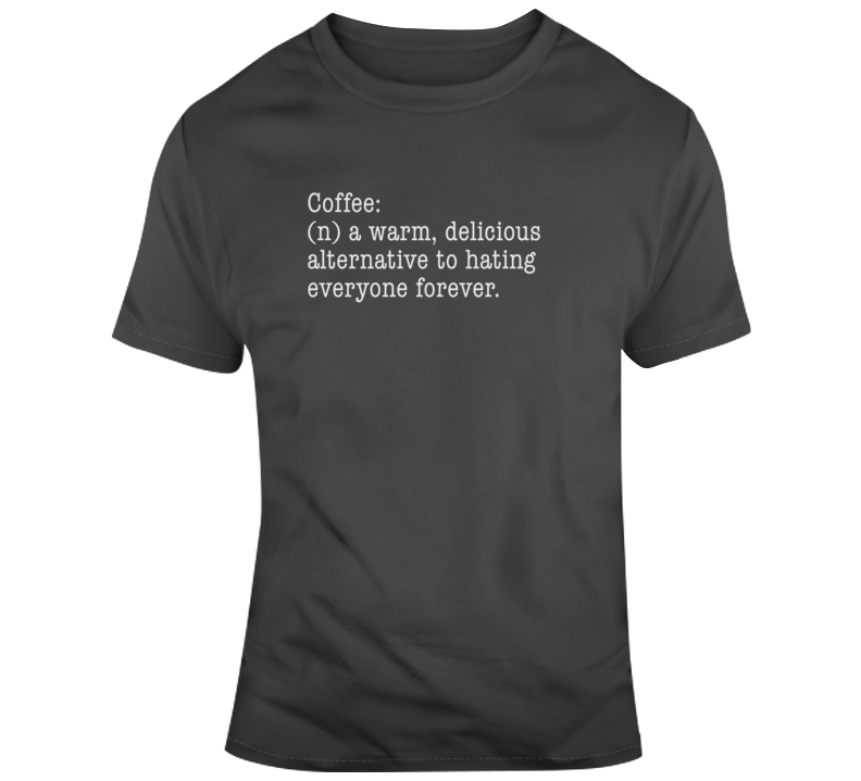 Hating Alternative To Everyone Forever Coffee Funny Dark Color T Shirt
