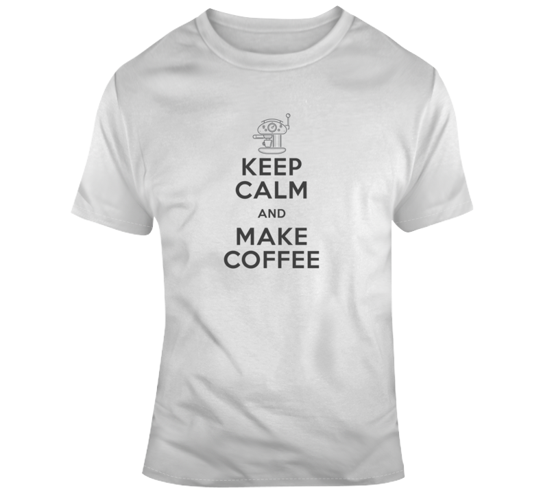 Keep Calm And Make Coffee Funny Light Color T Shirt