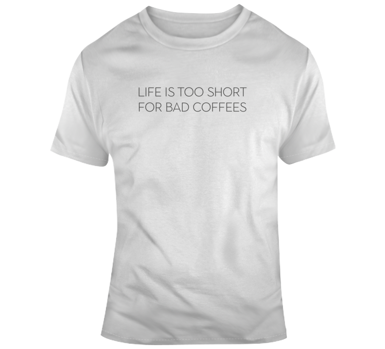 Life Too Short For Bad Coffee Funny Light Color T Shirt