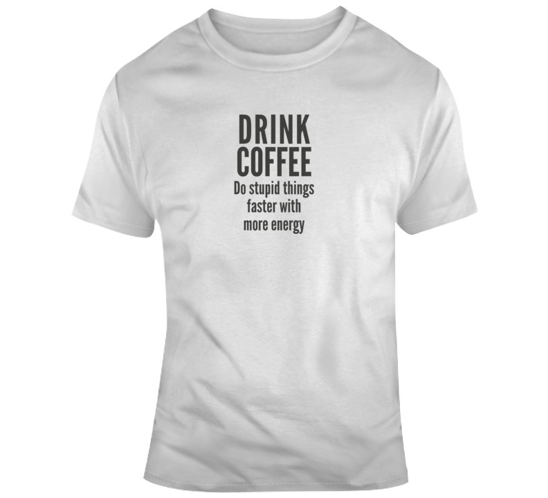 Do Stupid Things With Coffee Funny Light Color T Shirt