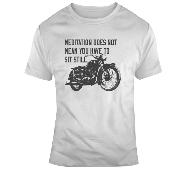 Don't Stay Still Funny Motorcycle Light Color T Shirt