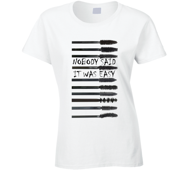 Nobody Said It Was Easy Mascara Brushes Funny T Shirt