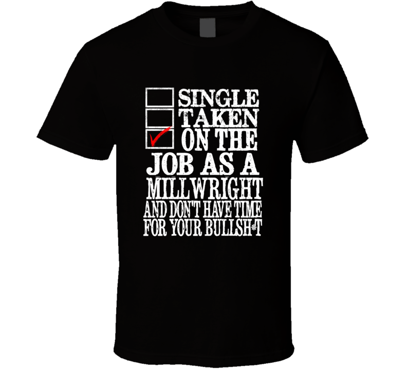 SINGLE TAKEN ON THE JOB MILLWRIGHT NO TIME BS DARK SHIRT