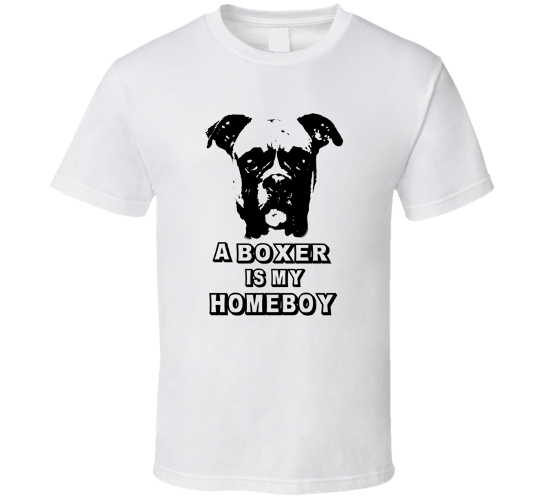 A Boxer Is My Homeboy Popular Funny Dog Shirt