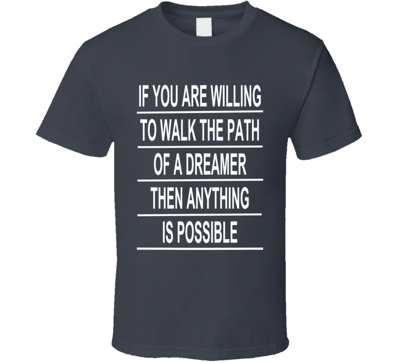 If You Are Willing To Walk The Path Of A Dreamer Then Anything Is Possible Jared Leto T Shirt
