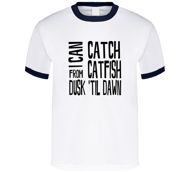 I Can Catch Catfish From Dusk Til Dawn Hank Willams Jr T Shirt