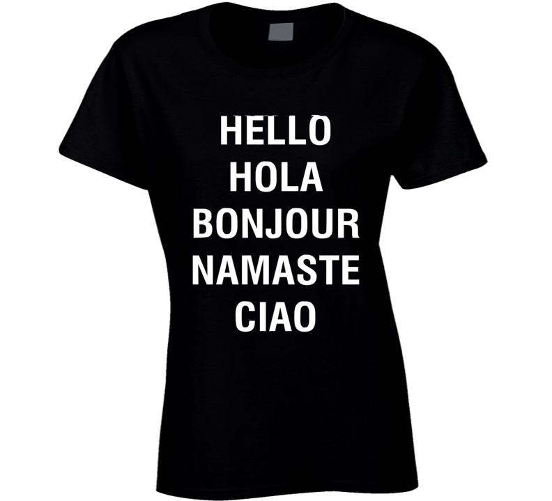 Hello Hola Bonjour, Namaste, Ciao Shirt As Seen On Paris Hilton Ladies T Shirt
