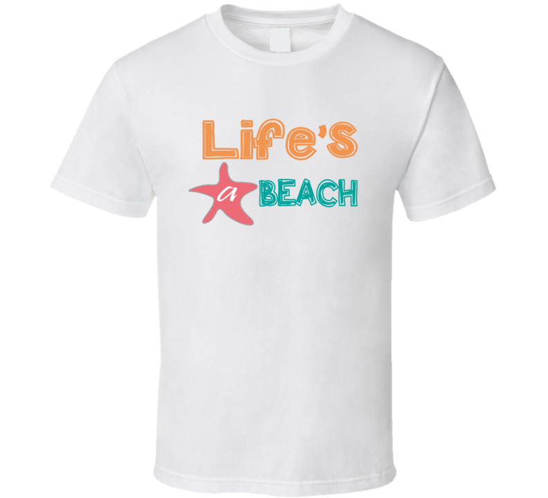 Life's A Beach T Shirt