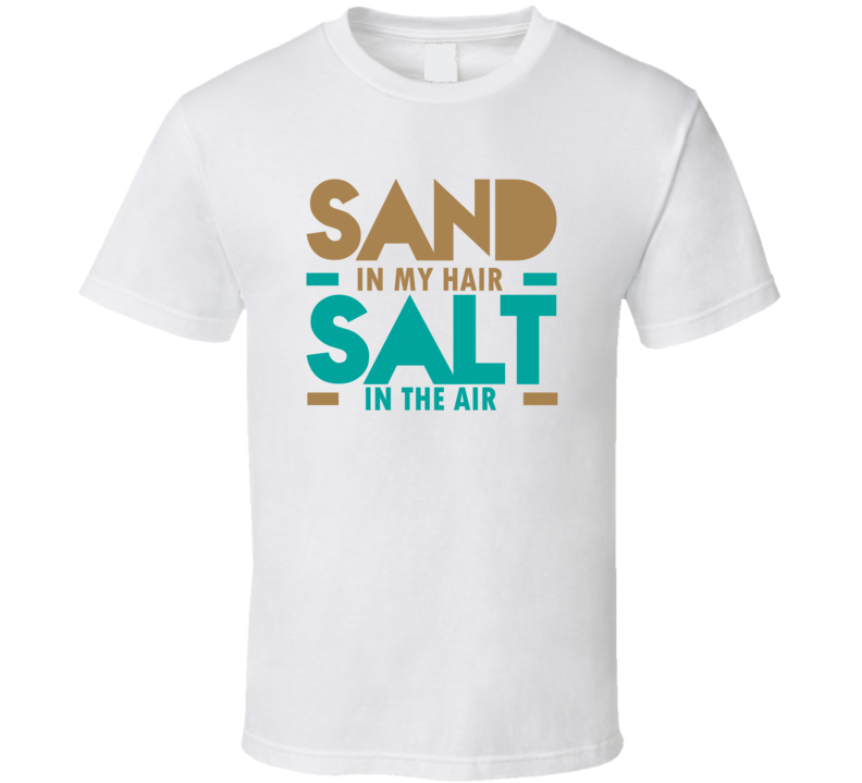Sand In My Hair T Shirt