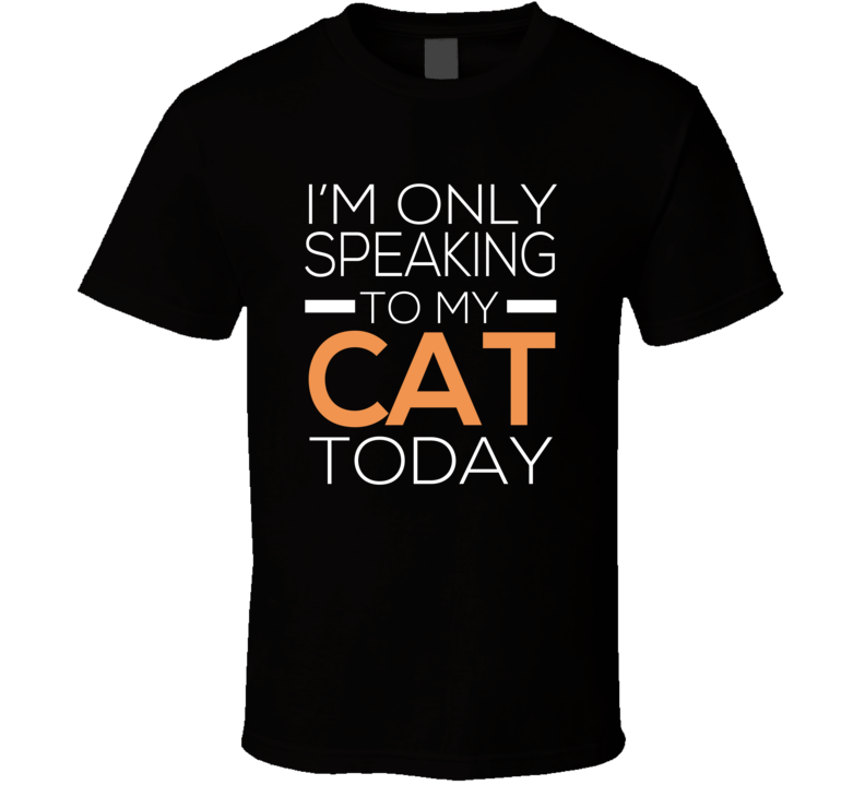 Speaking To My Cat T Shirt