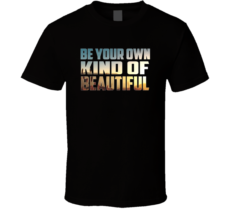 Be Your Own Kind T Shirt