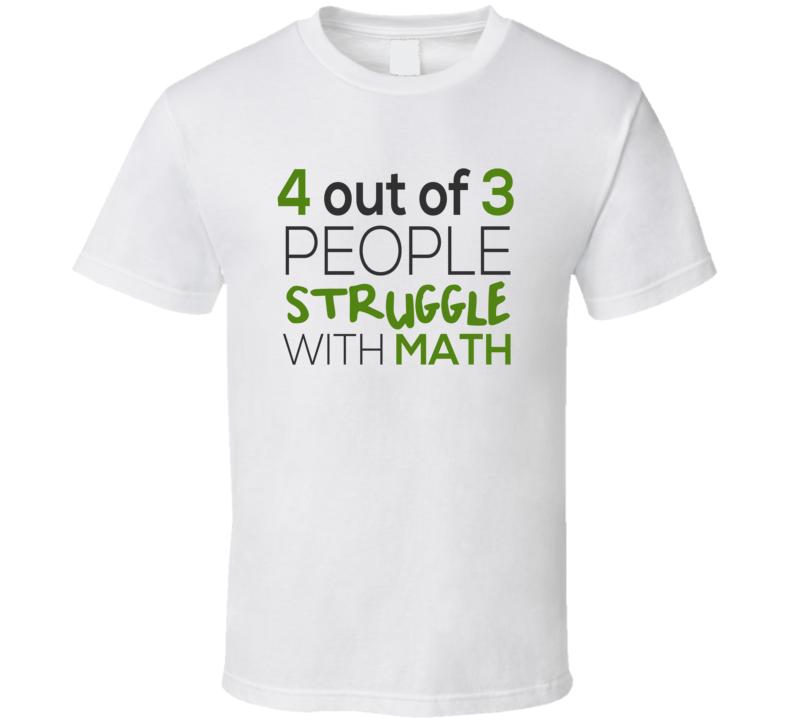 People Struggle With Math T Shirt