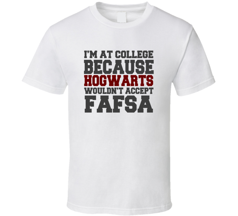 Hogwarts Wouldn't Accept FAFSA T Shirt