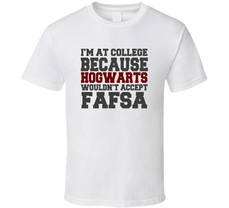 Hogwarts Wouldn't Accept FAFSA T Shirt
