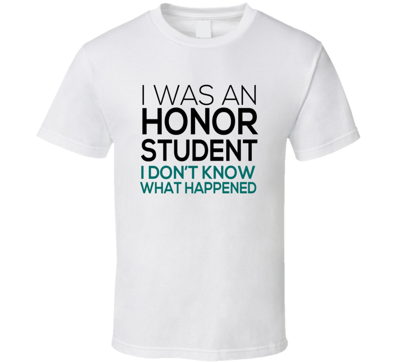 I Was An Honor Student T Shirt