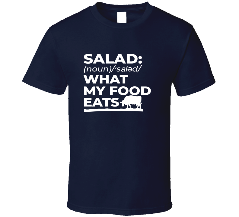 Salad: What My Food Eats T Shirt