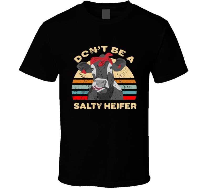 Don't Be A Salty Heifer T Shirt