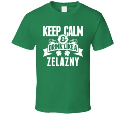 Zelazny Keep Calm And Drink Like Last Name Irish Ireland St Patricks Day T Shirt