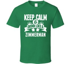 Zimmerman Keep Calm And Drink Like Last Name Irish Ireland St Patricks Day T Shirt