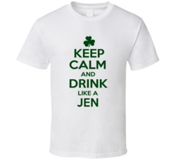 Keep Calm And Drink Like A Jen Irish T Shirt