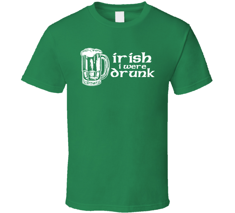 Irish I Were Drunk St Patricks Pattys Day Drinking T Shirt